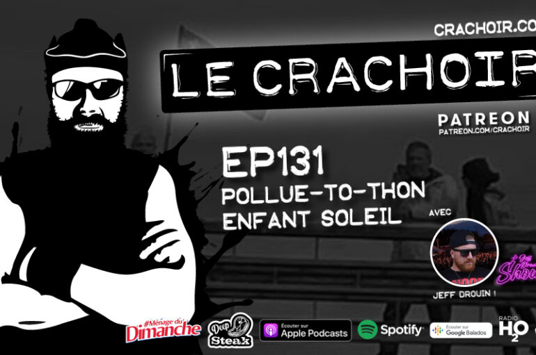 Le Crachoir – EP131: Pollue-to-thon Enfant Soleil