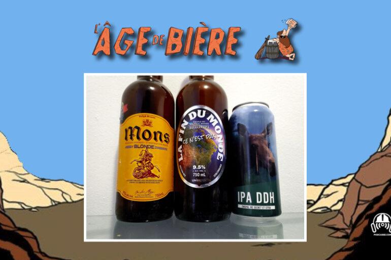 L'Âge de Bière – S02 – EP36 avec Une Bonne Raison de Boire – Mons Blonde, Ce n'est pas la Fin du Monde et DDH IPA
