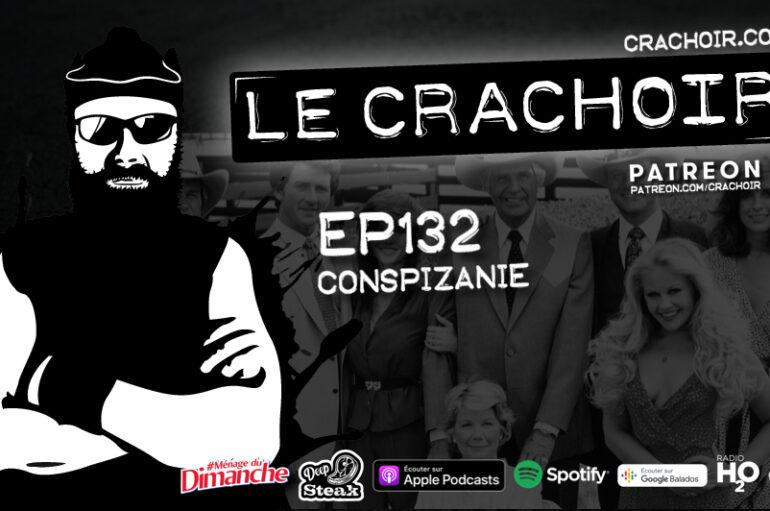 Le Crachoir – EP132: Conspizanie