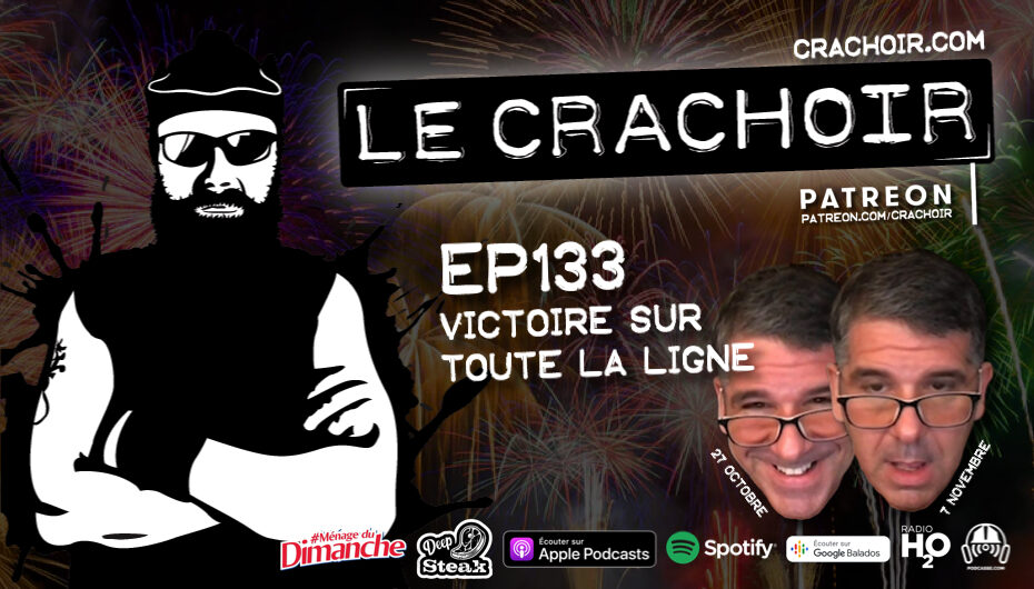 Le Crachoir – EP133: Victoire sur toute la ligne