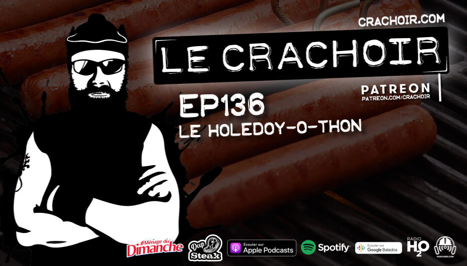Le Crachoir – EP136: Le Holedoy-o-thon