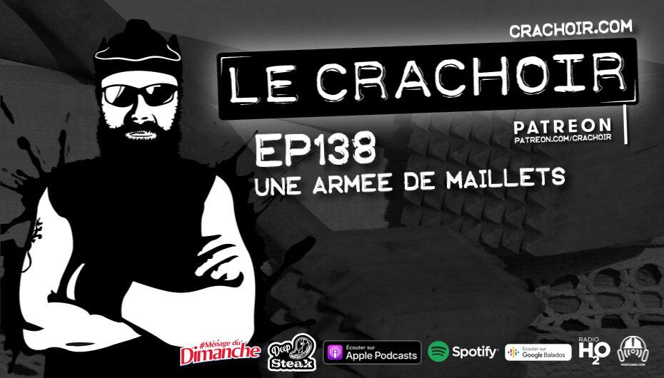 Le Crachoir – EP138: Une armée de maillets