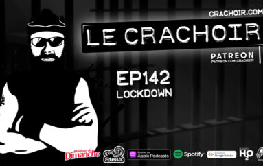 Le Crachoir – EP142: LOCKDOWN