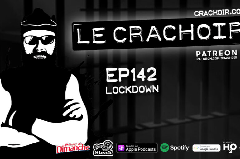 Le Crachoir – EP142: LOCKDOWN