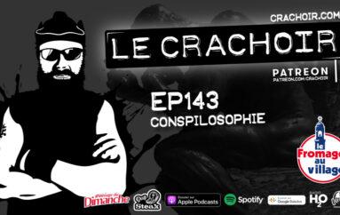 Le Crachoir – EP143: Conspilosophie