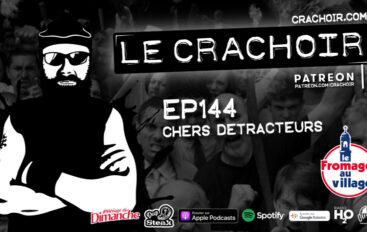 Le Crachoir – EP144: Chers détracteurs…