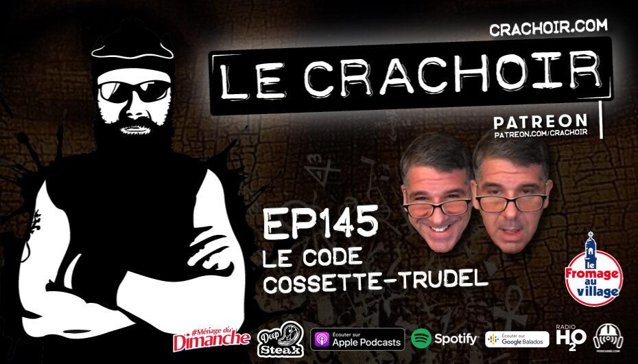 Le Crachoir – EP145: Le Code Cossette-Trudel