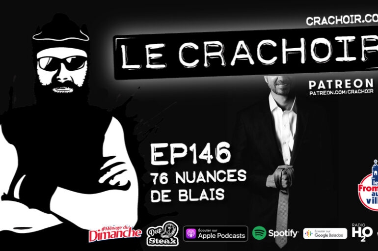 Le Crachoir – EP146: 76 nuances de Blais