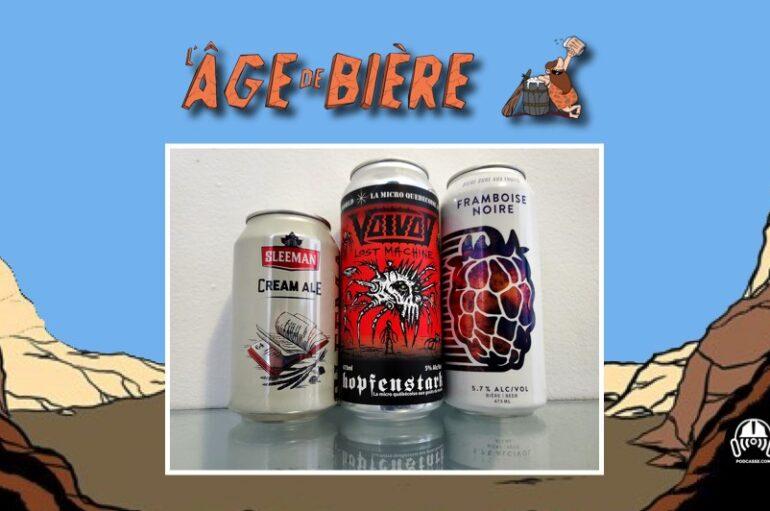 L'Âge de Bière – S03 – EP05: Sleeman Cream Ale, Voivod et Framboise Noire