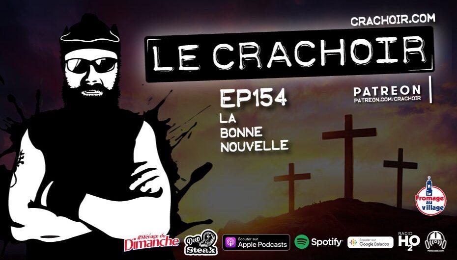 Le Crachoir – EP154: La Bonne Nouvelle