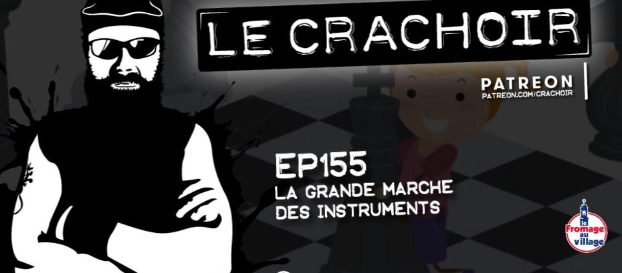 Le Crachoir – EP155: La Grande Marche des instruments