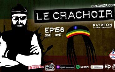 Le Crachoir – EP156: One Love