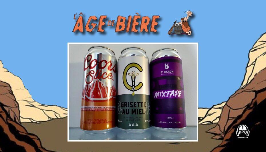 L'Âge de Bière – S03 – EP15: Coors Slice Pamplemousse, Grisette Miel et Mixtape