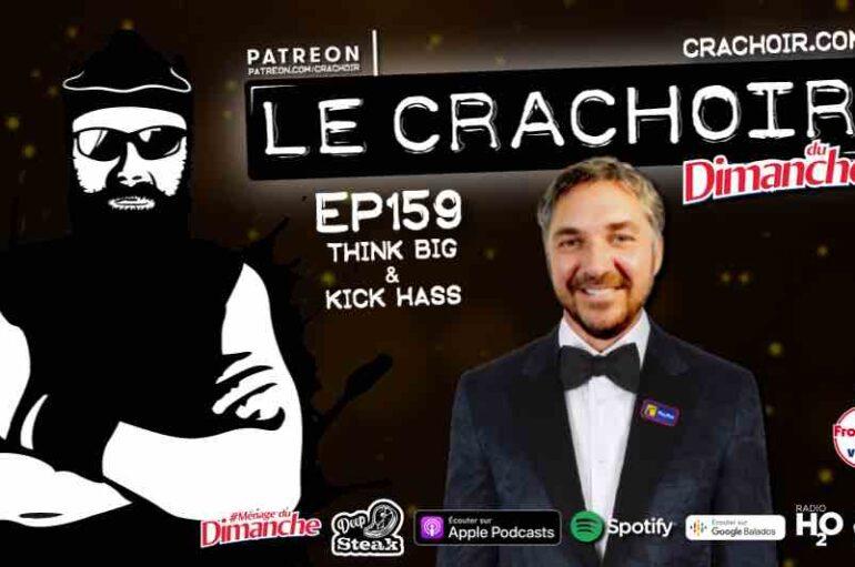 Le Crachoir du Dimanche – EP159: Think Big & Kick Hass