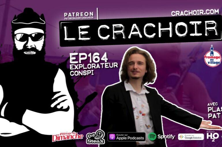 Le Crachoir – EP164: Explorateur Conspi
