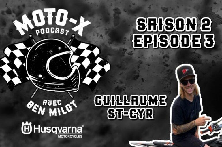 Moto-X Podcast avec Ben Milot – S02 – EP03: Guillaume St-Cyr