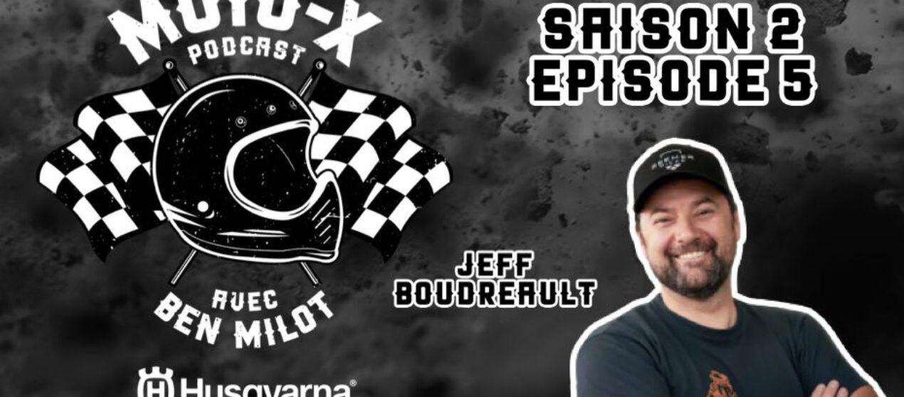 Moto-X Podcast avec Ben Milot – S02 – EP05: Jeff Boudreault