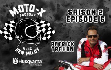 Moto-X Podcast avec Ben Milot – S02 – EP06: Patrick Trahan