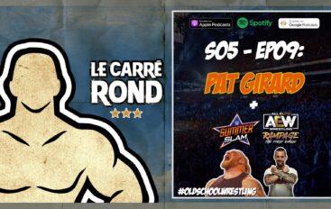 Le Carré Rond – S05 – EP09: Pat Girard, Brock Lesnar, CM Punk…