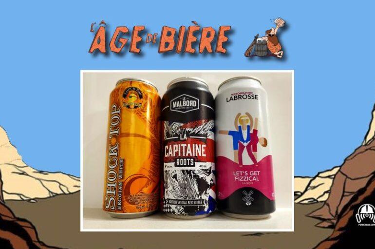 L'Âge de Bière – S03 – EP30: Shock Top, Capitaine Roots et Let's Get Fizzical