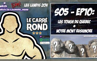 Le Carré Rond – S05 – EP10: Mont Rushmore + Les «toughs» qui sont passés par le Québec