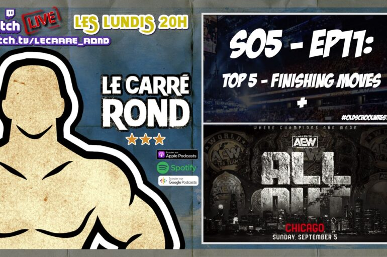 Le Carré Rond – S05 – EP11: Top 5 «finishers» + AEW All Out