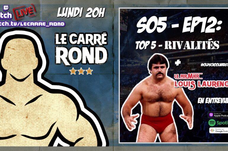 Le Carré Rond – S05 – EP12: Top 5 rivalités + Le Fermier Louis Laurence