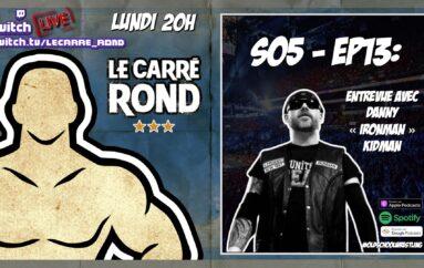 Le Carré Rond – S05 – EP13: Danny «Ironman» Kidman