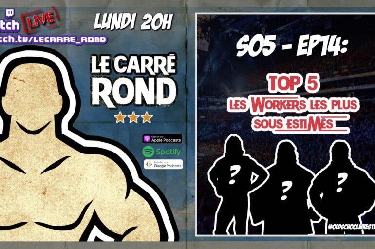 Le Carré Rond – S05 – EP14: Le Top 5 des workers les plus sous-estimés.