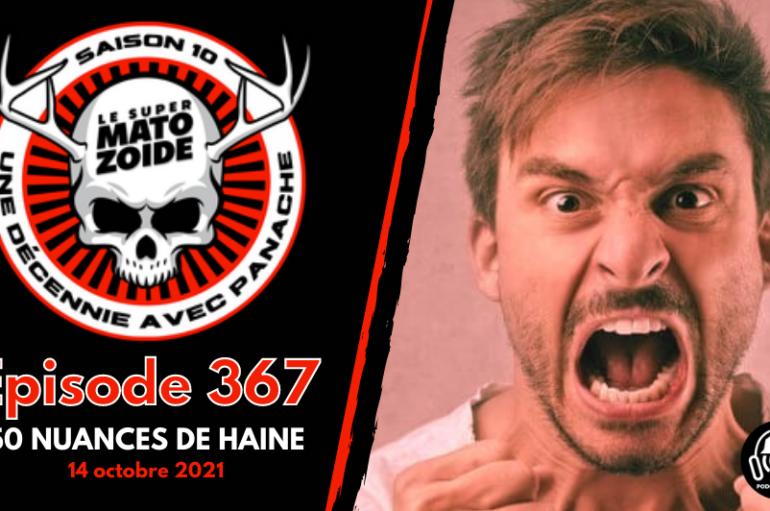 Le Super Matozoïde – S10#367: 50 nuances de haine